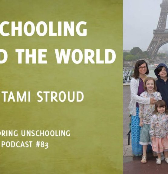 Exploring Unschooling Podcast Interview: Unschooling Around the World (#83) | Starry-Eyed Pragmatist